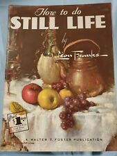 """Walter Foster Art Book """"How To Do STILL LIFE"""" By Leon Franks #52"""