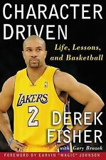 Character Driven : Life, Lessons, and Basketball by Derek Fisher (2009,...