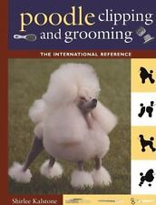 Poodle Clipping and Grooming : The International Reference: By Kalstone, Shir...
