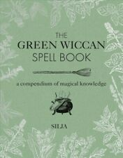 Green Wiccan Spell Book : A Compendium of Magical Knowledge, Hardcover by Sil...