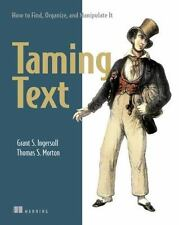 Taming Text: How to Find, Organize, and Manipulate It (Paperback or Softback)