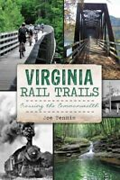 Virginia Rail Trails : Crossing the Commonwealth, Paperback by Tennis, Joe, B...