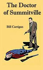 The Doctor of Summitville by Bill Carrigan (2014, Paperback)