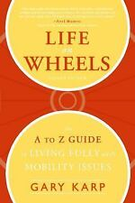 Life on Wheels A to Z Guide to Living Fully with Mobility Issues by Gary Karp