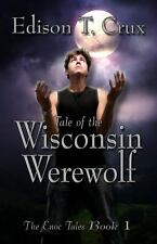 Tale of the Wisconsin Werewolf by Edison T. Crux (2012, UK-Paperback)