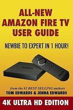 All-New Amazon Fire TV User Guide - Newbie to Expert in 1 Hour!: 4K Ultra HD Edi