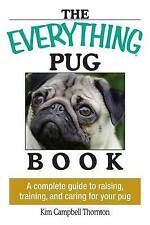 The Everything Pug Book: A Complete Guide To Raising, Training, And Caring For Y