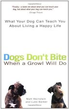 Dogs Dont Bite When a Growl Will Do: What Your Dog Can Teach You About Living a
