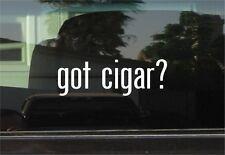 GOT CIGAR?  VINYL DECAL / STICKER