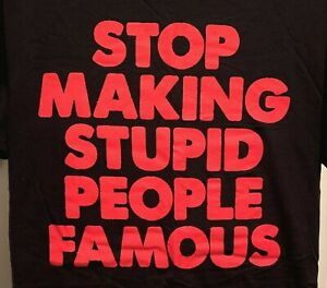 "T-Shirt 2XL ""Stop Making Stupid People Famous"" T-Shirt"