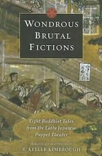 Wondrous Brutal Fictions: Eight Buddhist Tales from the Early Japanese Puppet Th