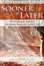 Sooner or Later: Restoring Sanity to Your End of Life Care De Sano Iocovozzi, Da
