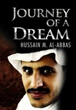Journey of a Dream by Hussain M. Al-Abbas (2012, Hardcover)