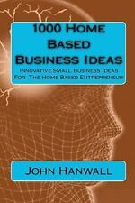 1000 Home Based Business Ideas: Innovative Small Business Ideas For  The Home...