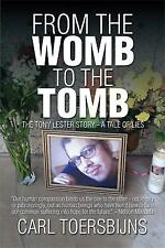 From the Womb to the Tomb : The Tony Lester Story - a Tale of Lies by Carl...