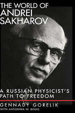 THE WORLD OF ANDREI SAKHAROV: A RUSSIAN PHYSICIST'S PATH TO FREEDOM., Gorelik, G