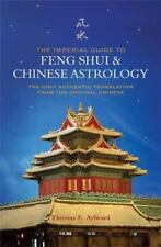 The Imperial Guide to Feng Shui & Chinese Astrology: The Only Authentic Translat