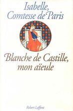 Blanche de Castille, mon aïeule.Isabelle Comtesse de Paris.Robert Laffont HT6