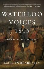 Waterloo Voices 1815 : The Battle at First Hand, Paperback by Beardsley, Mart...