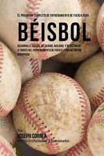 El Programa Completo de Entrenamiento de Fuerza para Beisbol : Desarrolle...