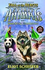 Immortal Guardians (Spirit Animals: Fall of the Beasts, Book 1) by Eliot Schrefe