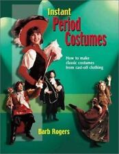 Instant Period Costumes: How to Make Classic Costumes from Cast-Off Clothings (P