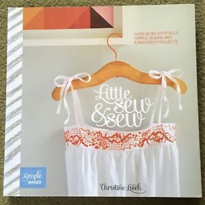 LITTLE SEW AND SEW Over 30 Simple Sewing and Embroidery Projects CHRISTINE LEECH
