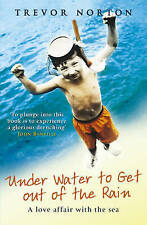 Underwater To Get Out Of The Rain: A Love Affair with the Sea, Norton, Trevor, U