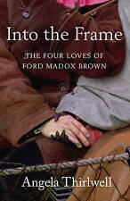 Into The Frame: The Four Loves of Ford Madox Brown,Angela Thirlwell,New Book mon