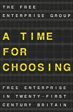 A Time for Choosing: Free Enterprise in Twenty-First Century Britain (Paperback