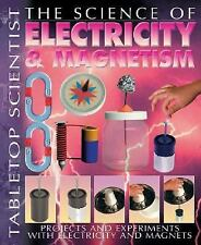 The Science of Electricity & Magnetism: Projects and Experiments with -ExLibrary