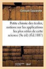 Petite Chimie des Ecoles : Simples Notions Sur les Applications les Plus...