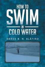 How to Swim in Cold Water by Borge B. N. Blåtind (2013, Paperback)
