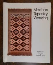 MEXICAN TAPESTRY WEAVING Written & Illustrated by Joanne Hall 1976 - SCARCE!