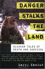 Danger Stalks the Land: Alaskan Tales of Death and Survival by Larry Kaniut
