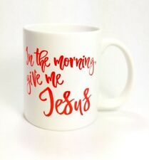 """Inspirational Coffee or Tea Mug """"In the Morning Give Me Jesus"""""""