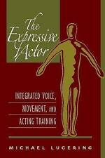 Expressive Actor, The: Integrated Voice, Movement, and Acting Training by Luger