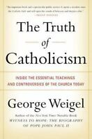 The Truth Of Catholicism: Inside The Essential Teachings And Controversies Of...