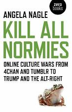 Kill All Normies: Online Culture Wars From 4Chan And Tumblr To Trump And The Alt