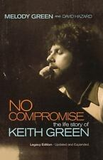 No Compromise: The Life Story Of Keith Green: By Melody Green, David Hazard