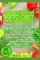 Vegetarian Keto Diet for Beginners TOP 55 Amazing and Simple Recipes in One Ket