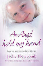 An Angel Held My Hand: Inspiring True Stories of the Afterlife by Jacky Newcomb…
