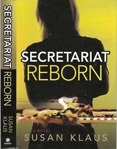 SECRETARIAT - REBORN - A Novel by Susan Klaus Ex.Con (hard cover 263 pages)