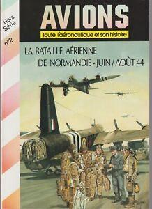 AVIONS HS N°02  LA BATAILLE AERIENNE DE NORMANDIE    juin-aout 1944