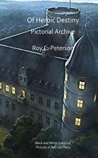 Of Heroic Destiny: Pictorial Archive by Roy Peterson (2015, Paperback)