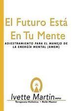El Futuro Esta en Tu Mente by Ivette Martín (2014, Paperback)