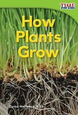 How Plants Grow (time For Kids Nonfiction Readers): By Dona Herweck Rice