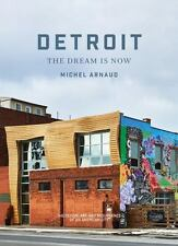 Detroit: the Dream Is Now : The Design, Art, and Resurgence of an American...