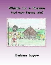 Whistle for a Possum (and Other Papuan Tales) by Barbara Lunow (2016, Paperback)