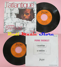 LP 45 7'' PIERRE BACHELET L'atlantique La connerie 1975 france SIROCCO cd mc dvd